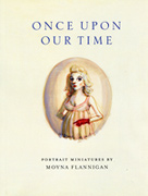 Book cover: Once Upon Our Time: Portrait Miniatures by Moyna Flannigan
